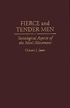 Fierce and Tender Men: Sociological Aspects of the Men's Movement 9780275953454