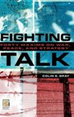 Fighting Talk: Forty Maxims on War, Peace, and Strategy 9780275991319