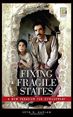 Fixing Fragile States: A New Paradigm for Development 9780275998288