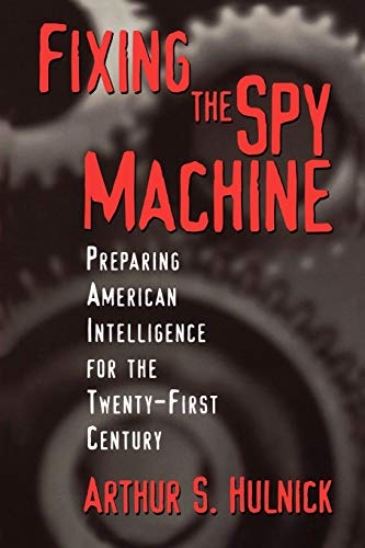 Fixing the Spy Machine: Preparing American Intelligence for the Twenty-First Century 9780275966539