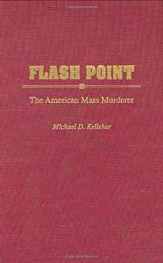 Flash Point: The American Mass Murderer 9780275959258