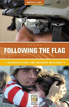 Following the Flag: Marriage and the Modern Military 9780275989620