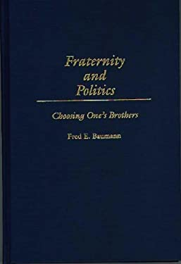 Fraternity and Politics: Choosing One's Brothers 9780275962920
