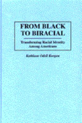 From Black to Biracial: Transforming Racial Identity Among Americans 9780275959067