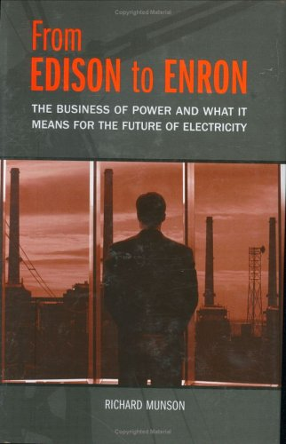 From Edison to Enron: The Business of Power and What It Means for the Future of Electricity 9780275987404