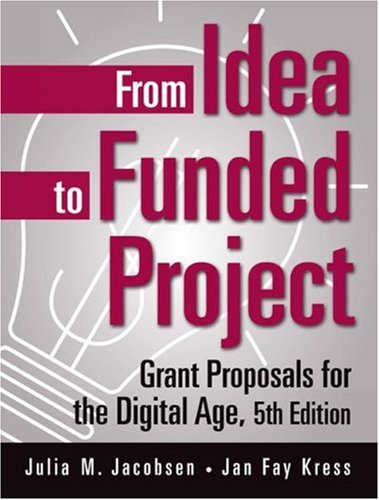 From Idea to Funded Project: Grant Proposals for the Digital Age 9780275990879