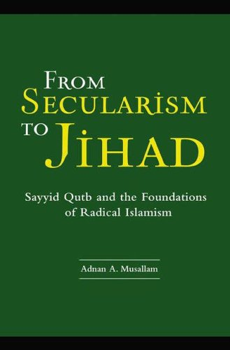 From Secularism to Jihad: Sayyid Qutb and the Foundations of Radical Islamism 9780275985912