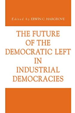 The Future of the Democratic Left in Industrial Democracies 9780271023564