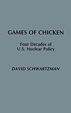 Games of Chicken: Four Decades of U.S. Nuclear Policy 9780275928841