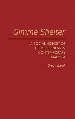 Gimme Shelter: A Social History of Homelessness in Contemporary America 9780275933203