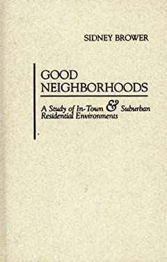Good Neighborhoods: A Study of In-Town and Suburban Residential Environments 9780275951818