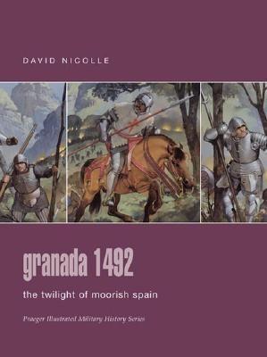 Granada 1492: The Twilight of Moorish Spain 9780275988531