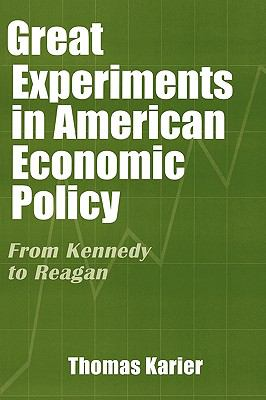 Great Experiments in American Economic Policy: From Kennedy to Reagan 9780275965570