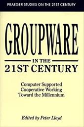 Groupware in the 21st Century: Computer Supported Cooperative Working Toward the Millennium