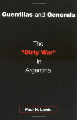 Guerrillas and Generals: The Dirty War in Argentina 9780275973605