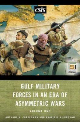 Gulf Military Forces in an Era of Asymmetric Wars [2 Volumes] 9780275992507