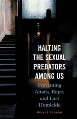Halting the Sexual Predators Among Us: Preventing Attack, Rape, and Lust Homicide 9780275978624