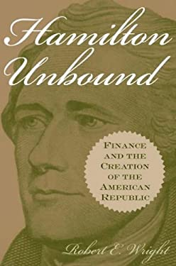 Hamilton Unbound: Finance and the Creation of the American Republic 9780275978167