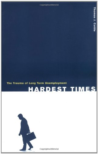 Hardest Times: The Trauma of Long Term Unemployment 9780275969844