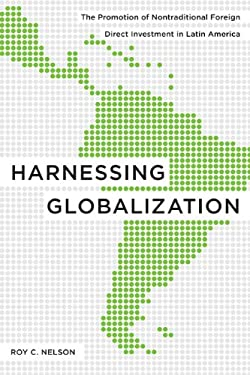 Harnessing Globalization: The Promotion of Nontraditional Foreign Direct Investment in Latin America 9780271035130