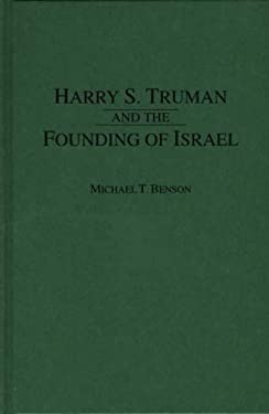 Harry S. Truman and the Founding of Israel 9780275958077