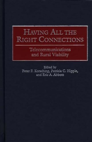 Having All the Right Connections: Telecommunications and Rural Viability 9780275965822