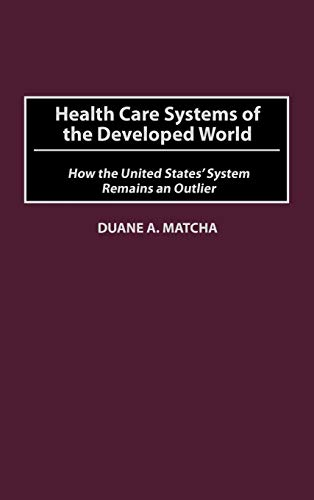 Health Care Systems of the Developed World: How the United States' System Remains an Outlier 9780275979928