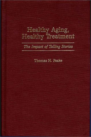 Healthy Aging, Healthy Treatment: The Impact of Telling Stories 9780275959227