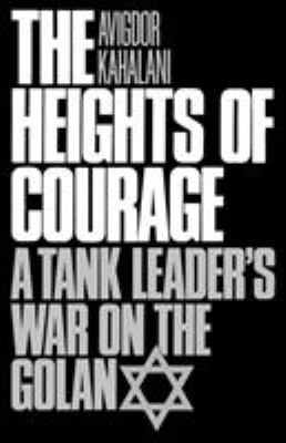 Heights of Courage: A Tank Leader's War on the Golan 9780275942694