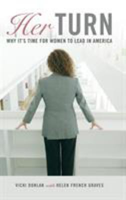Her Turn: Why It's Time for Women to Lead in America 9780275999247
