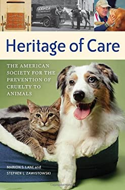 Heritage of Care: The American Society for the Prevention of Cruelty to Animals 9780275990213