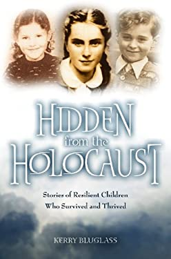 Hidden from the Holocaust : Stories of Resilient Children Who Survived and Thrived