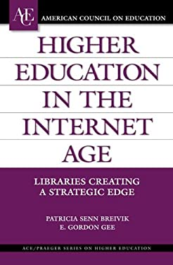 Higher Education in the Internet Age: Libraries Creating a Strategic Edge 9780275981945