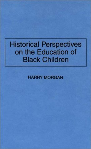 Historical Perspectives on the Education of Black Children 9780275950712