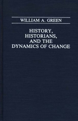 History, Historians, and the Dynamics of Change 9780275939014
