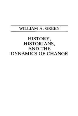 History, Historians, and the Dynamics of Change 9780275939021