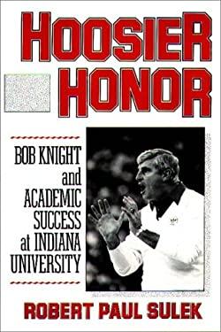 Hoosier Honor: Bob Knight and Academic Success at Indiana University 9780275934477