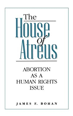 The House of Atreus: Abortion as a Human Rights Issue 9780275962821