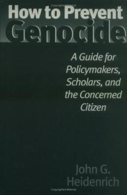 How to Prevent Genocide: A Guide for Policymakers, Scholars, and the Concerned Citizen 9780275969875