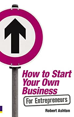 How to Start Your Own Business for Entrepreneurs 9780273723585