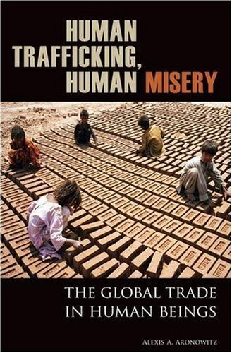 Human Trafficking, Human Misery: The Global Trade in Human Beings 9780275994815