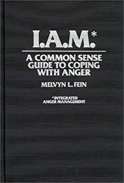 I.A.M.*: A Common Sense Guide to Coping with Anger 9780275947736