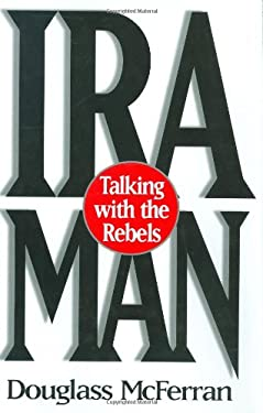 IRA Man: Talking with the Rebels 9780275955915