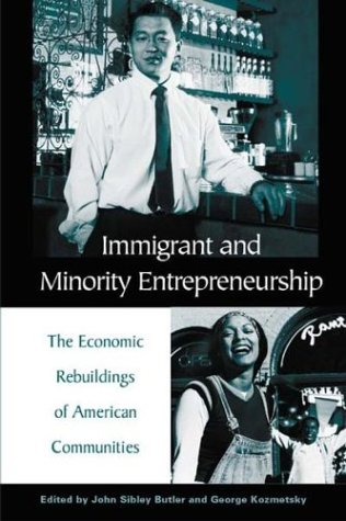 Immigrant and Minority Entrepreneurship: The Continuous Rebirth of American Communities 9780275965129