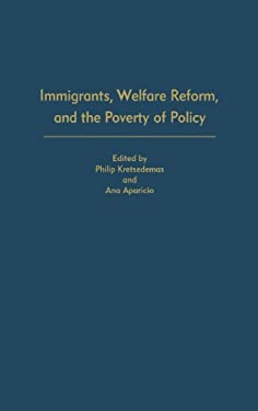 Immigrants, Welfare Reform, and the Poverty of Policy 9780275978730
