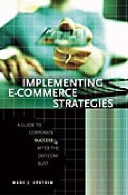 Implementing E-Commerce Strategies: A Guide to Corporate Success After the Dot.com Bust 9780275984632