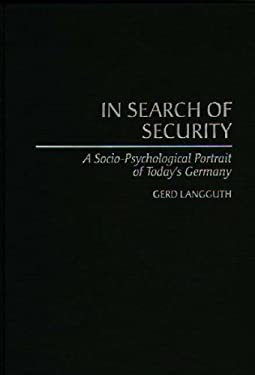 In Search of Security: A Socio-Psychological Portrait of Today's Germany 9780275952310