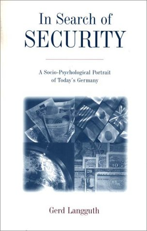 In Search of Security: A Socio-Psychological Portrait of Today's Germany 9780275953805