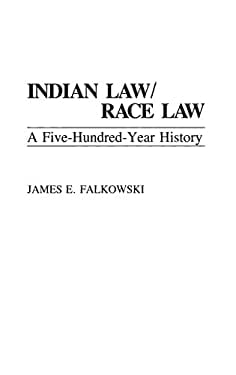 Indian Law/Race Law: A Five-Hundred-Year History 9780275943189