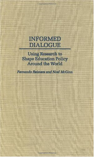 Informed Dialogue: Using Research to Shape Education Policy Around the World 9780275954420